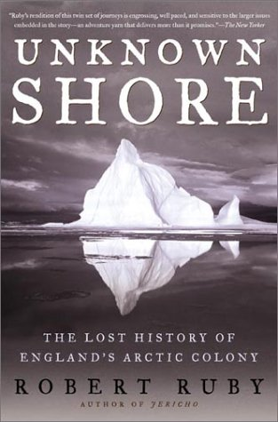 Unknown Shore: The Lost History of England's Arctic Colony - Robert Ruby