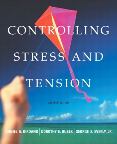 Controlling Stress and Tension (7th Edition) - Daniel A. Girdano; Dorothy E. Dusek; George S. Everly