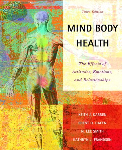Mind/Body Health: The Effects of Attitudes, Emotions and Relationships (3rd Edition) - Keith J. Karren; Brent Q. Hafen; Kathryn J. Frandsen; Lee Smith