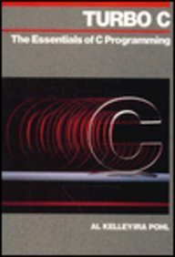 Turbo C: The Essentials of C Programming (The Benjamin/Cummings series in structured programming) - Al Kelley; Ira Pohl