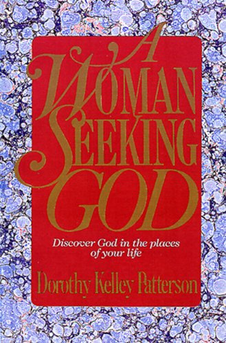 A Woman Seeking God: Discover God in the Places of Your Life - Dorothy Kelley Patterson