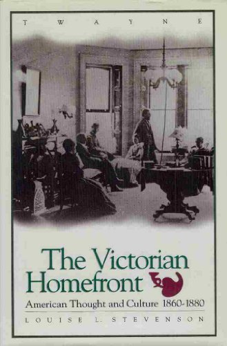 The Victorian Homefront, 1860-1880 - Louise L. Stevenson