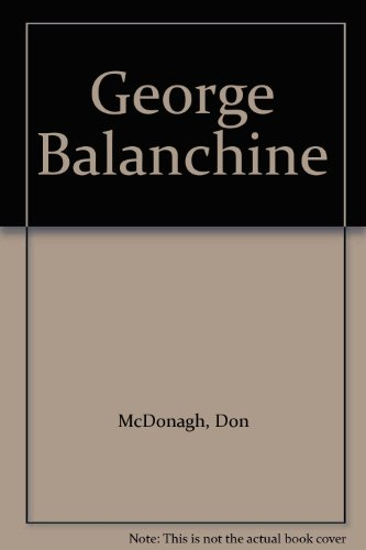 George Balanchine - Don McDonagh