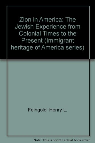 Zion in America: The Jewish Experience from Colonial Times to the Present (The Immigrant heritage of America series) - Henry L. Feingold
