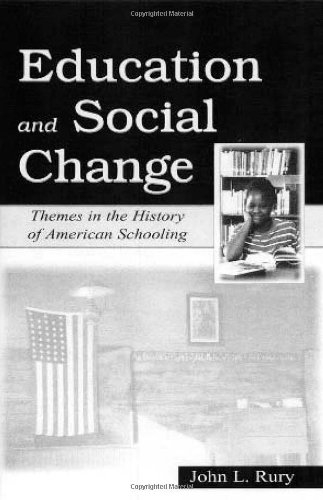 Education and Social Change: themes in the History of American Schooling - John Rury; John L. Rury