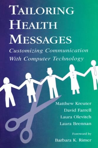 Tailoring Health Messages : Customizing Communication with Computer Technology - Matthew W. Kreuter; Laura R. Olevitch; Laura K. Brennan; David W. Farrell