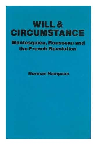 Will and Circumstance : Montesquieu, Rousseau, and the French Revolution - Norman Hampson