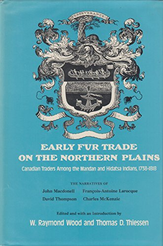 Early Fur Trade on the Northern Plains: Canadian Traders Among the Mandan and Hidatsa Indians, 1738-1818 (American Exploration and Travel Se - W. Raymond Wood