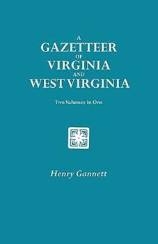 A Gazetteer of Virginia and West Virginia. Two Volumes in One (New York Historical Manuscripts) - Gannett, Henry