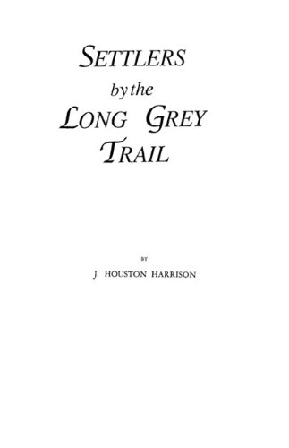 Settlers by the Long Grey Trail : Some Pioneers to Old Augusta County, Virginia and Their Descendants of the Family of Harrison and Allied L - Harrison