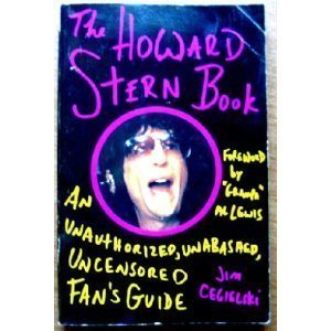 The Howard Stern Book: An Unauthorized, Unabashed, Uncensored Fan's Guide - Jim Cegielski