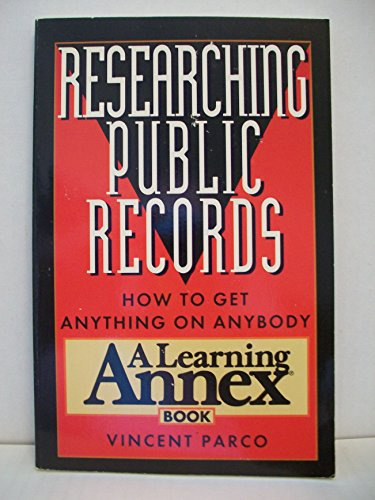 Researching Public Records: How to Get Anything on Anybody (A Learning Annex Book) - Vincent Parco