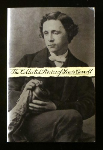 The Collected Stories of Lewis Carroll: Alice in Wonderland/Through the Looking Glass/Phantasmagoria - Lewis Carroll