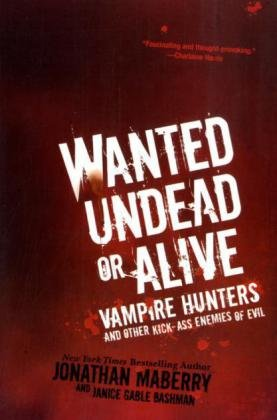 Wanted Undead or Alive: Vampire Hunters and Other Kick-Ass Enemies of Evil - Jonathan Maberry; Janice Gable Bashman