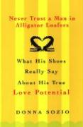 Never Trust a Man in Alligator Loafers: What His Shoes Really Say about His True Love Potential