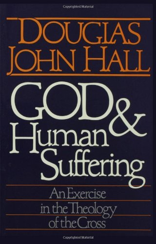 God And Human Suffering: An Exercise In The Theology Of The Cross - Douglas John Hall