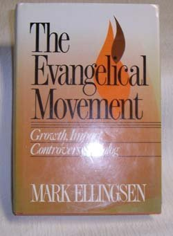 The Evangelical Movement : Growth, Impact, Controversy, Dialog - Mark Ellingsen