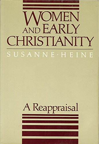 Women and Early Christianity : A Reappraisal - Susanne Heine