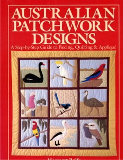 Australian Patchwork Designs : A Step-by-Step Guide to Piecing, Quilting and Applique - Margaret Rolfe