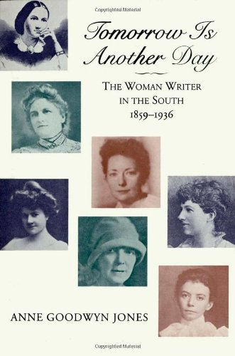 Tomorrow is Another Day: The Woman Writer in the South, 1859--1936 - Anne Goodwyn Jones