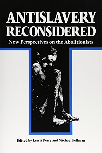 Antislavery Reconsidered: New Perspectives on the Abolitionists - Lewis Perry; Michael Fellman