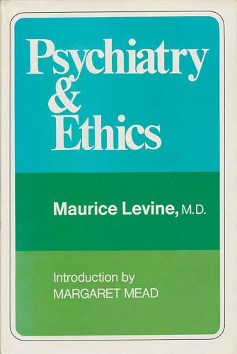 Psychiatry and ethics. Introduction by Mararet Mead. Biographical Note by George L. Engel. - Levine, Maurice