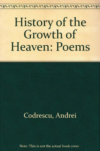 History of the Growth of Heaven: Poems - Andrei Codrescu