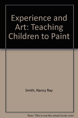 Experience and Art: Teaching Children to Paint - Nancy Ray Smith