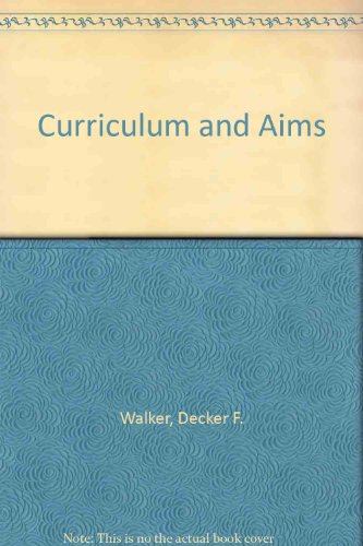 Curriculum and Aims (Thinking about education series) - Decker F. Walker; Jonas F. Soltis