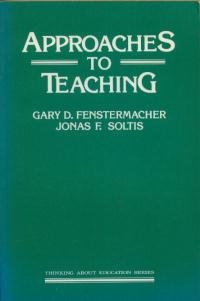 Approaches to Teaching (Thinking about education series) - Gary D. Fenstermacher; Jonas F. Soltis