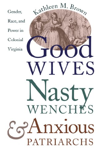 Good Wives, Nasty Wenches, and Anxious Patriarchs: Gender, Race, and Power in Colonial Virginia (Published for the Omohundro Institute of Ea - Kathleen M. Brown