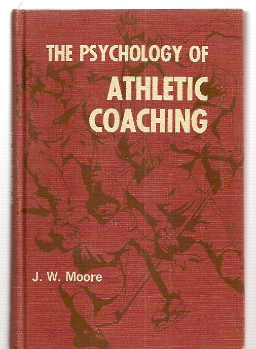 THE PSYCHOLOGY OF ATHLETIC COACHING - Moore, J. W.