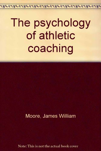 The psychology of athletic coaching - James William Moore