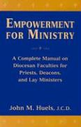 Empowerment for Ministry: A Complete Manual on Diocesan Faculties for Priests, Deacons, and Lay Ministers