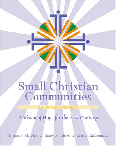 Small Christian Communities: A Vision of Hope for the 21st Century (2002 Edition) - Thomas A. Kleissler; Margo A. Lebert; Mary C. McGuinness