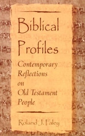 Biblical Profiles: Contemporary Reflections on Old Testament People - Roland J. Faley