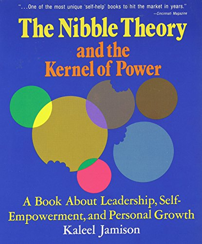 The Nibble Theory and the Kernel of Power, a Book about Leadership, Self-Empowerment and personal growth - Jamison, Kaleel