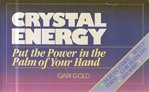 Crystal Energy : Put the Power in the Palm of Your Hand - Gari Gold