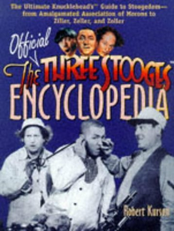 The Official Three Stooges Encyclopedia: The Ultimate Knucklehead's Guide to Stoogedom--From Amalgamated Association of Morons to Ziller, Ze - Robert Kurson