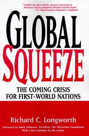 Global Squeeze: The Coming Crisis for First-World Nations - Richard C. Longworth