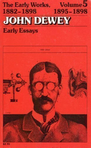 The Early Works of John Dewey, Volume 5, 1882 - 1898: Early Essays, 1895-1898 (Early Works of John Dewey, 1882-1898) - John Dewey