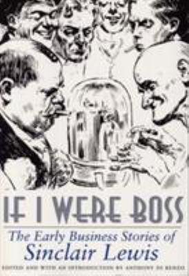 If I Were Boss : The Early Business Stories of Sinclair Lewis - Sinclair Lewis