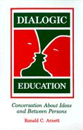 Dialogic Education: Conversation about Ideas and Between Persons - Arnett, Ronald C.