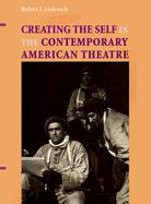 Creating the Self in the Contemporary American Theatre - Andreach, Robert J.