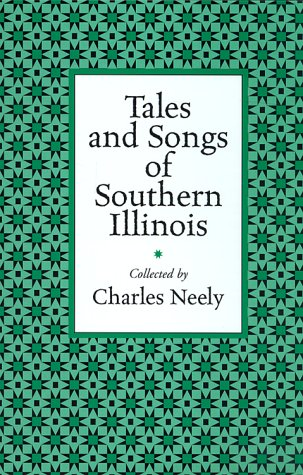 Tales and Songs of Southern Illinois (Shawnee Classics) - Charles Neely