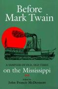 Before Mark Twain: A Sampler of Old, Old Times on the Mississippi