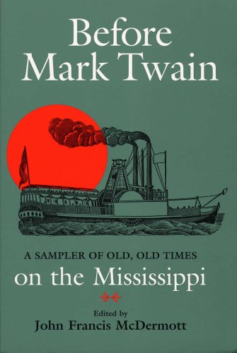 Before Mark Twain: A Sampler of Old, Old Times on the Mississippi (Shawnee Classics) - John Francis McDermott