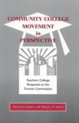 Community College Movement in Perspective : Teachers College Responds to the Truman Commission - Martin S. Quigley; Thomas R. Bailey