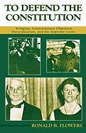 To Defend the Constitution: Religion, Conscientious Objection, Naturalization, and the Supreme Court - Flowers, R. Barri