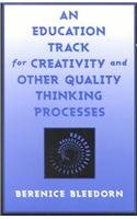 An Education Track for Creativity and Other Quality Thinking Processes - Berenice Bleedorn